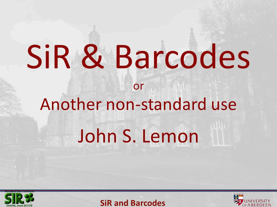 SiR and Barcodes SiR & Barcodes or Another non-standard use John S. Lemon