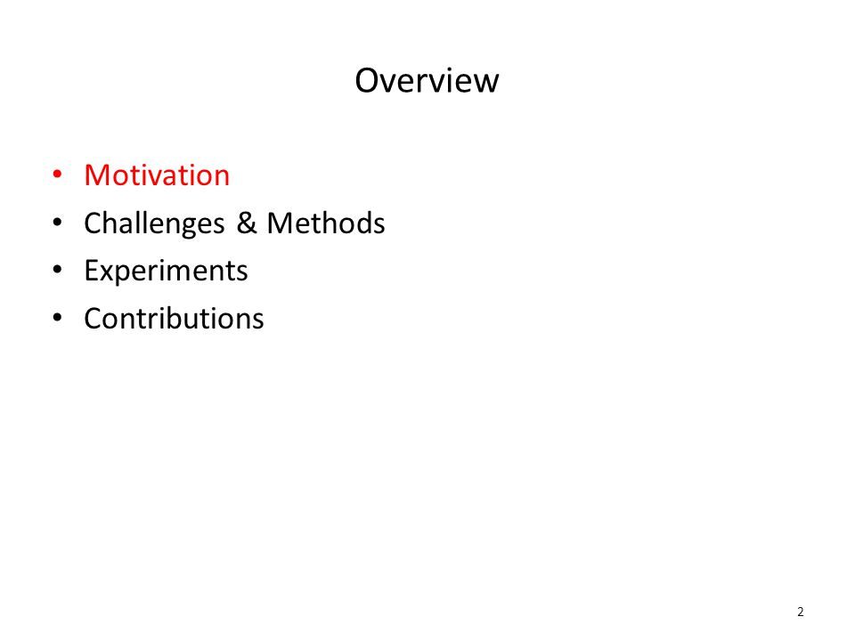Overview Motivation Challenges & Methods Experiments Contributions 2
