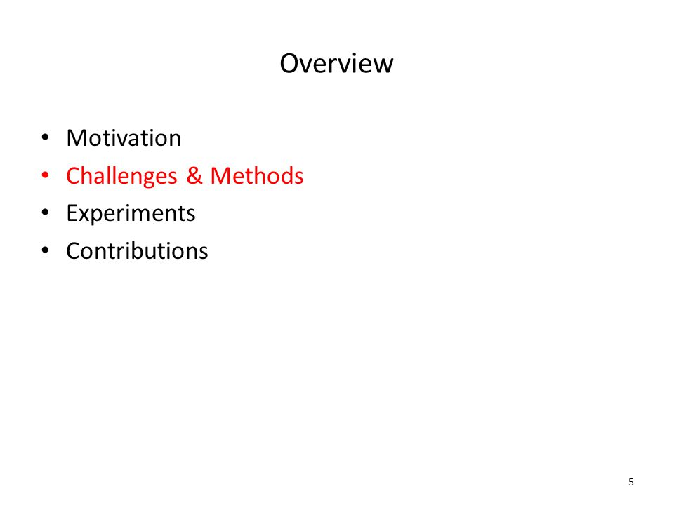 Overview Motivation Challenges & Methods Experiments Contributions 5