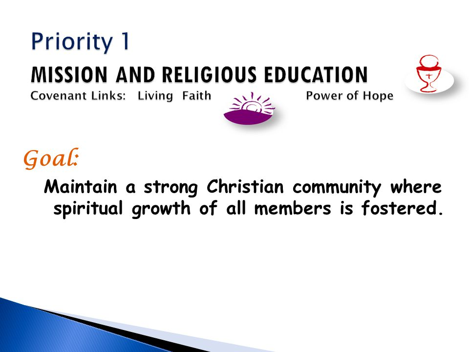 Goal: Maintain a strong Christian community where spiritual growth of all members is fostered.