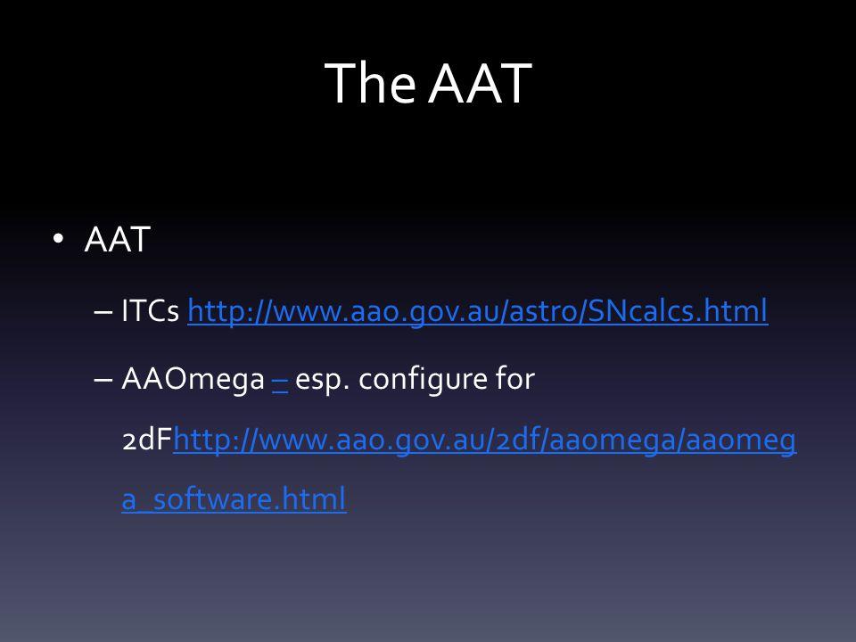 The AAT AAT – ITCs http://www.aao.gov.au/astro/SNcalcs.htmlhttp://www.aao.gov.au/astro/SNcalcs.html – AAOmega – esp.