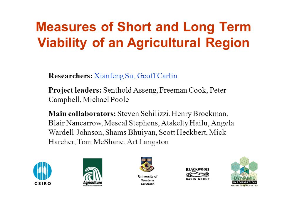 Measures of Short and Long Term Viability of an Agricultural Region Researchers: Xianfeng Su, Geoff Carlin Project leaders: Senthold Asseng, Freeman C