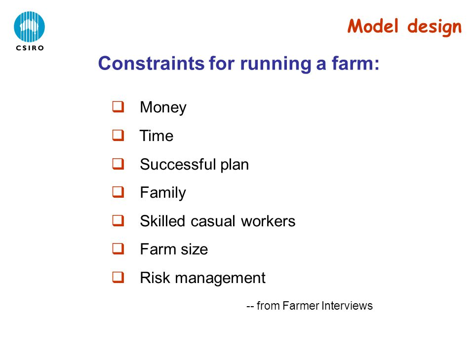  Money  Time  Successful plan  Family  Skilled casual workers  Farm size  Risk management -- from Farmer Interviews Constraints for running a farm: Model design