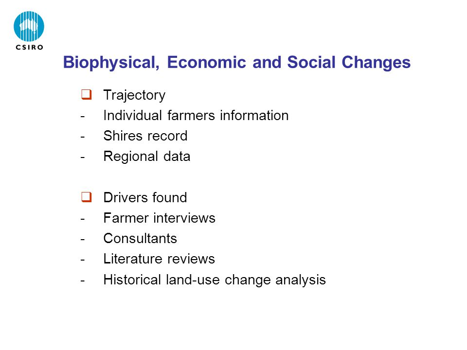 Biophysical, Economic and Social Changes  Trajectory -Individual farmers information -Shires record -Regional data  Drivers found -Farmer interviews