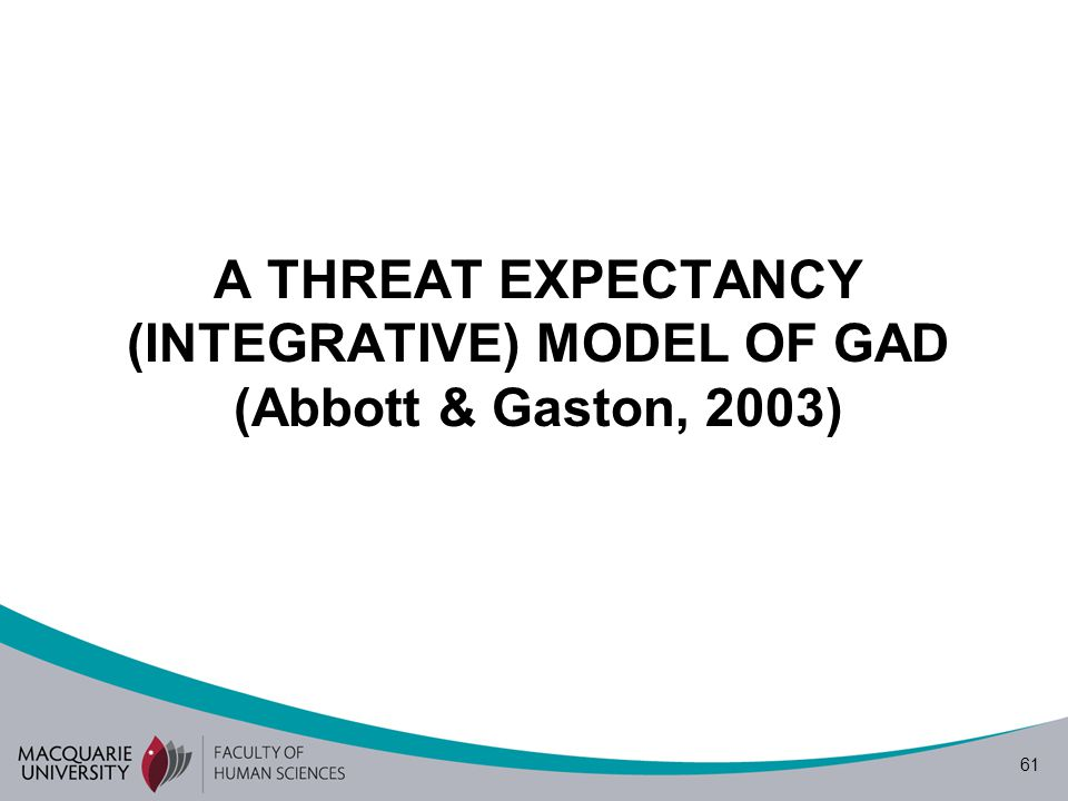 61 A THREAT EXPECTANCY (INTEGRATIVE) MODEL OF GAD (Abbott & Gaston, 2003)