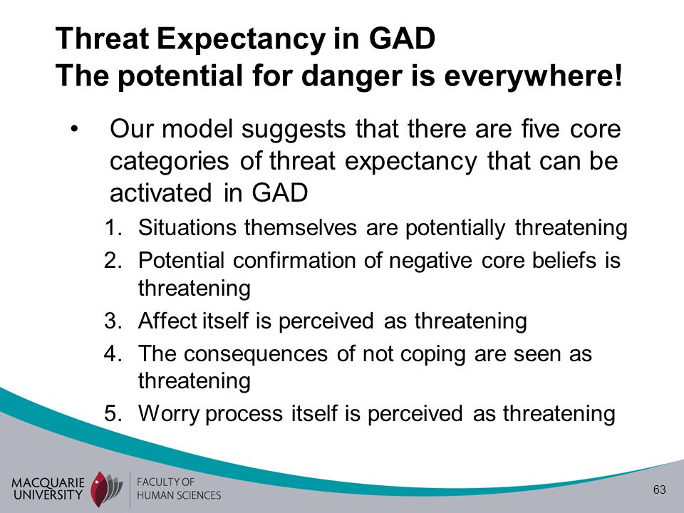 63 Threat Expectancy in GAD The potential for danger is everywhere.