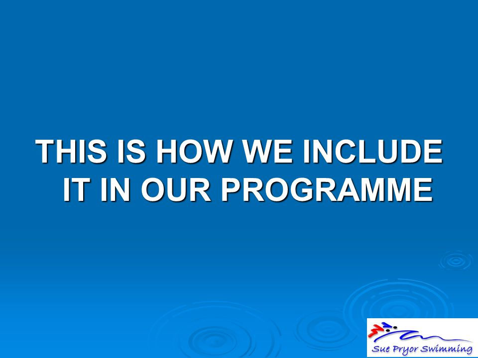 THIS IS HOW WE INCLUDE IT IN OUR PROGRAMME