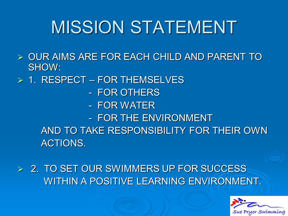MISSION STATEMENT  OUR AIMS ARE FOR EACH CHILD AND PARENT TO SHOW:  1.