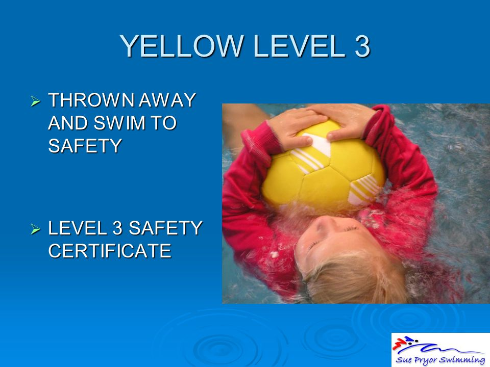 YELLOW LEVEL 3  THROWN AWAY AND SWIM TO SAFETY  LEVEL 3 SAFETY CERTIFICATE