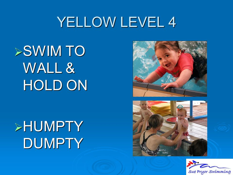 YELLOW LEVEL 4  SWIM TO WALL & HOLD ON  HUMPTY DUMPTY