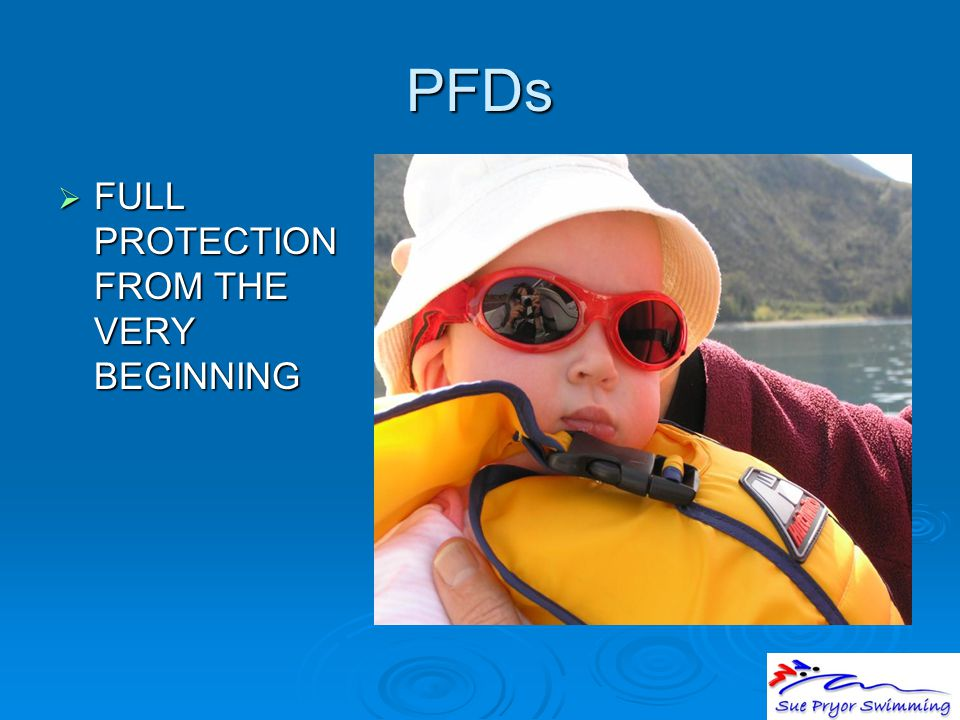 PFDs  FULL PROTECTION FROM THE VERY BEGINNING