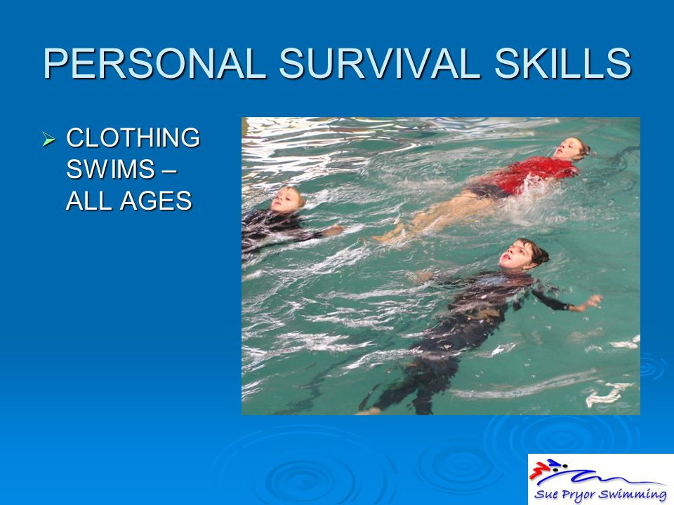 PERSONAL SURVIVAL SKILLS  CLOTHING SWIMS – ALL AGES