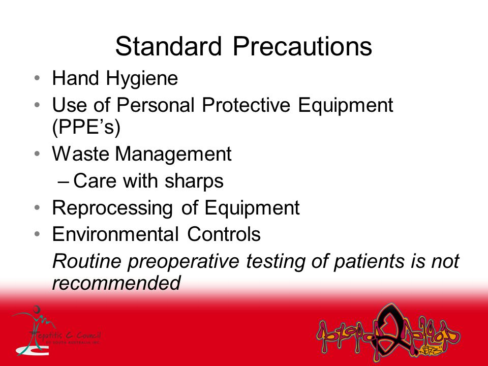 Standard Precautions Hand Hygiene Use of Personal Protective Equipment (PPE's) Waste Management –Care with sharps Reprocessing of Equipment Environmen