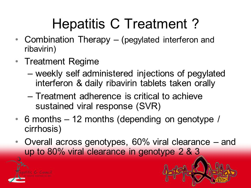 Hepatitis C Treatment ? Combination Therapy – ( pegylated interferon and ribavirin) Treatment Regime –weekly self administered injections of pegylated
