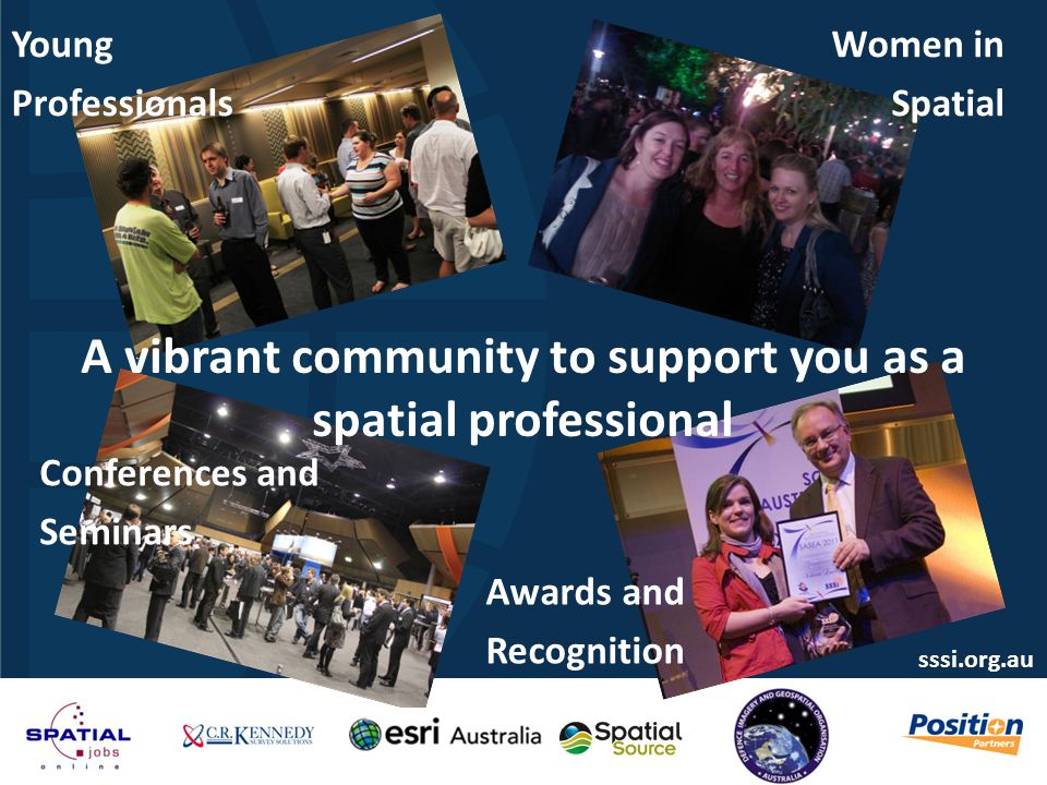 sssi.org.au Young Professionals Women in Spatial Conferences and Seminars Awards and Recognition A vibrant community to support you as a spatial profe