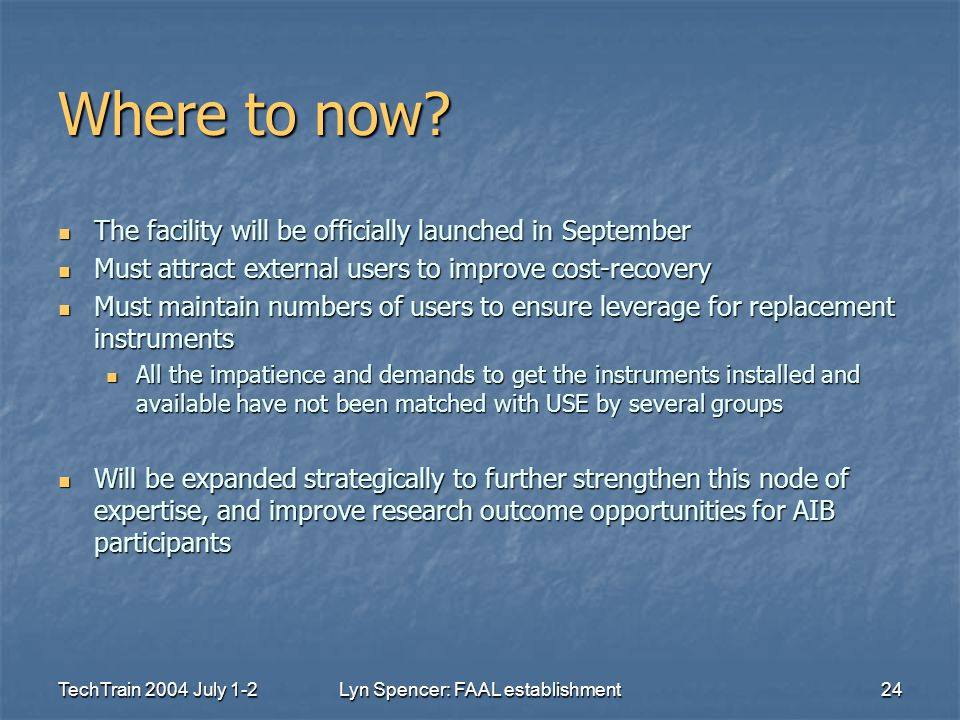 TechTrain 2004 July 1-2Lyn Spencer: FAAL establishment24 Where to now? The facility will be officially launched in September The facility will be offi