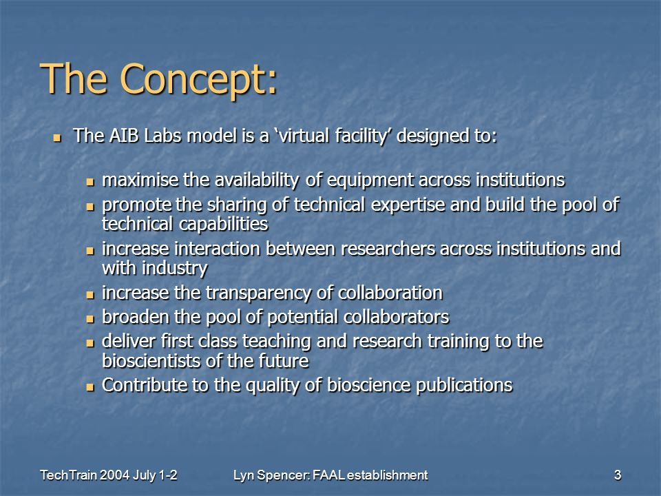 TechTrain 2004 July 1-2Lyn Spencer: FAAL establishment3 The Concept: The AIB Labs model is a 'virtual facility' designed to: The AIB Labs model is a '