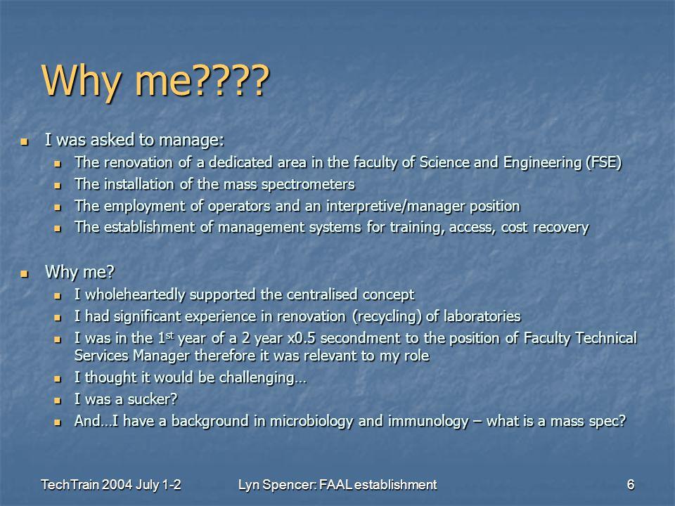 TechTrain 2004 July 1-2Lyn Spencer: FAAL establishment6 Why me???.