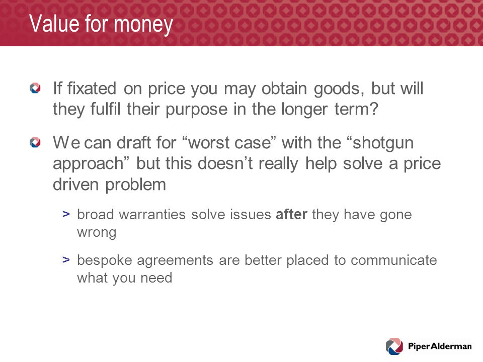 Value for money If fixated on price you may obtain goods, but will they fulfil their purpose in the longer term.