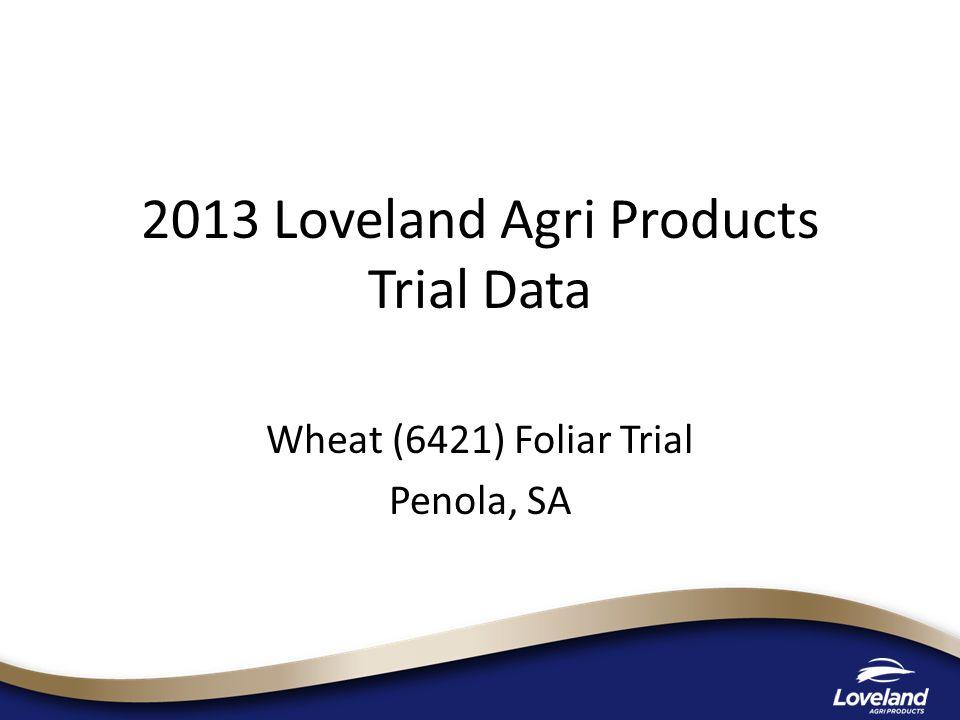 2013 Loveland Agri Products Trial Data Wheat (6421) Foliar Trial Penola, SA