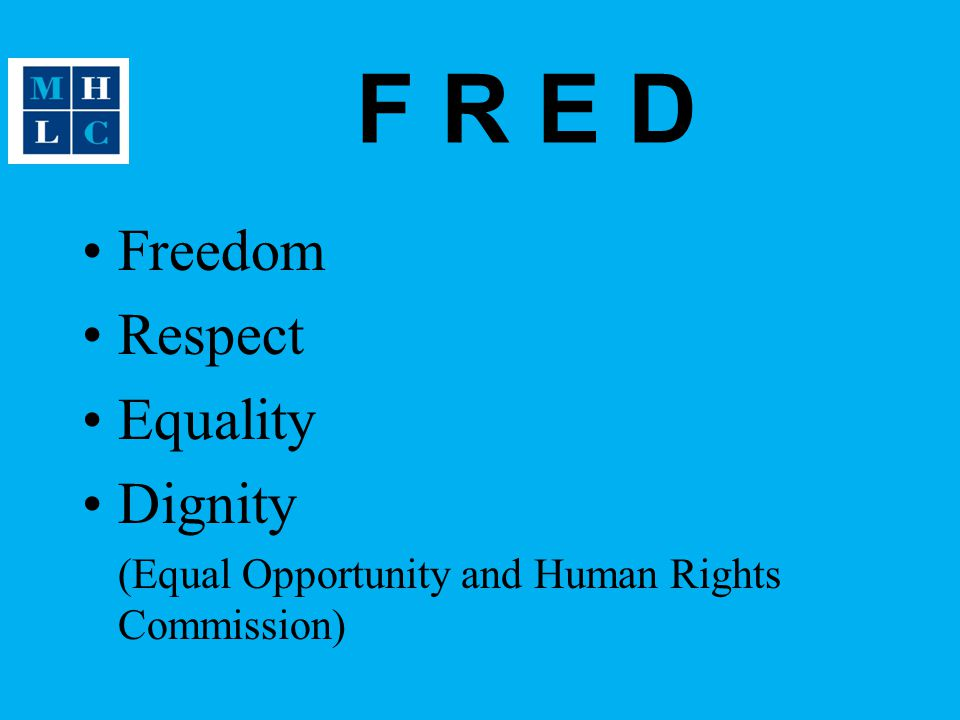 F R E D Freedom Respect Equality Dignity (Equal Opportunity and Human Rights Commission)