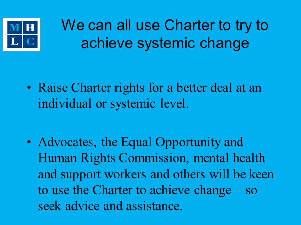 We can all use Charter to try to achieve systemic change Raise Charter rights for a better deal at an individual or systemic level.