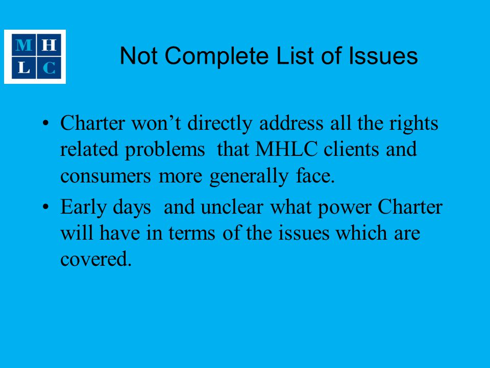 Not Complete List of Issues Charter won't directly address all the rights related problems that MHLC clients and consumers more generally face.