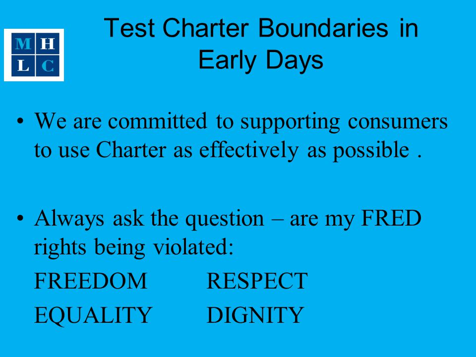 Test Charter Boundaries in Early Days We are committed to supporting consumers to use Charter as effectively as possible.
