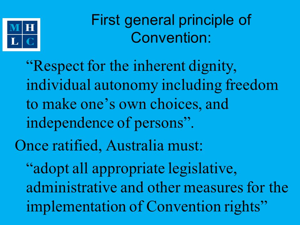 First general principle of Convention: Respect for the inherent dignity, individual autonomy including freedom to make one's own choices, and independence of persons .