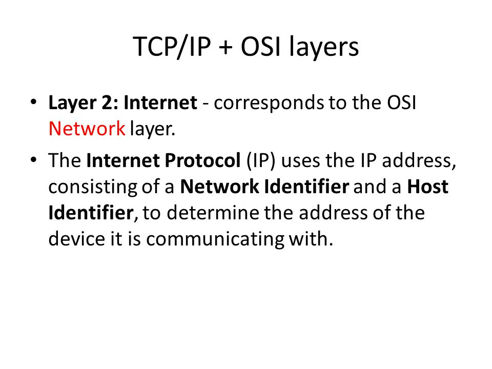 TCP/IP + OSI layers Layer 2: Internet - corresponds to the OSI Network layer.