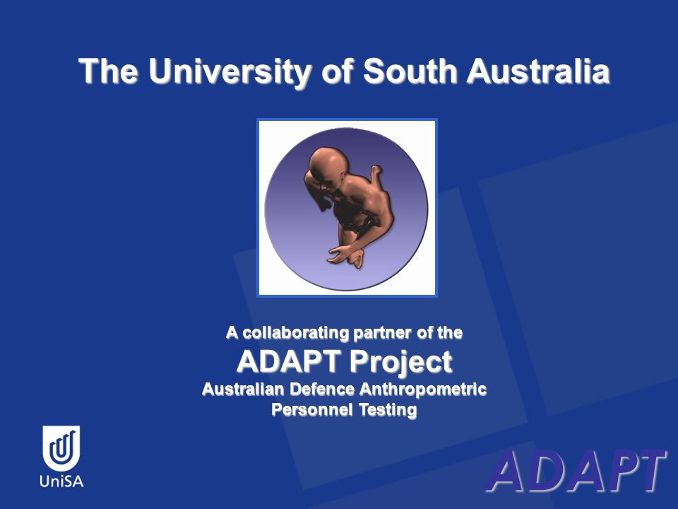 ADAPT The University of South Australia ADAPT A collaborating partner of the ADAPT Project Australian Defence Anthropometric Personnel Testing