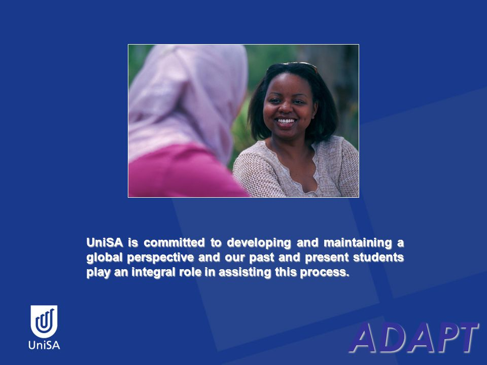 ADAPT UniSA is committed to developing and maintaining a global perspective and our past and present students play an integral role in assisting this process.