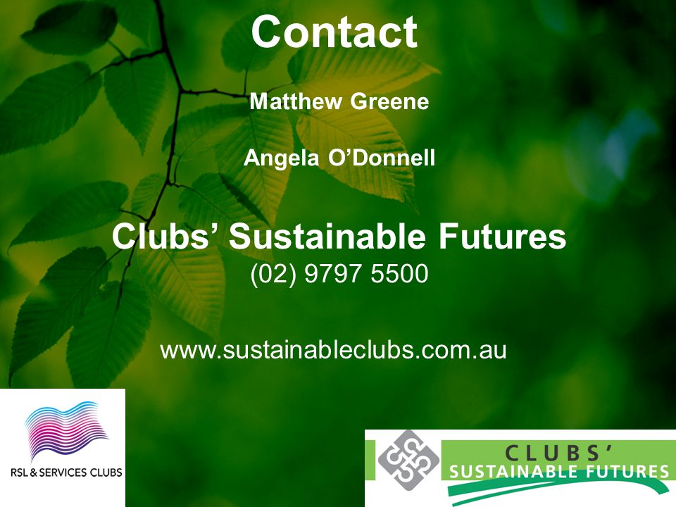 Contact Matthew Greene Angela O'Donnell Clubs' Sustainable Futures (02) 9797 5500 www.sustainableclubs.com.au