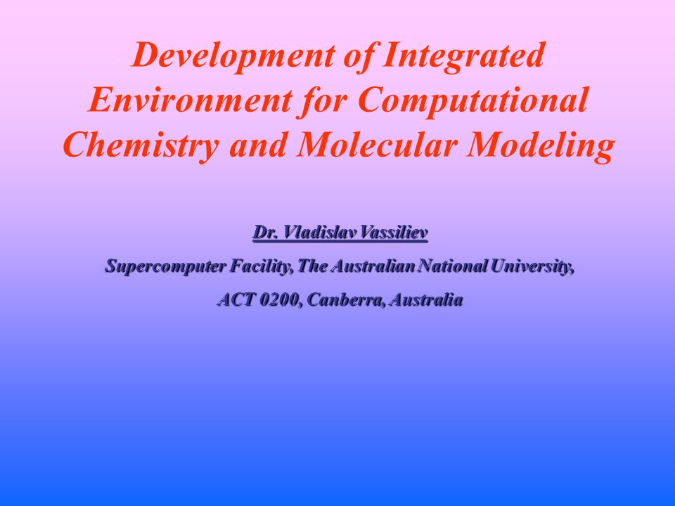 Development of Integrated Environment for Computational Chemistry and Molecular Modeling Dr.