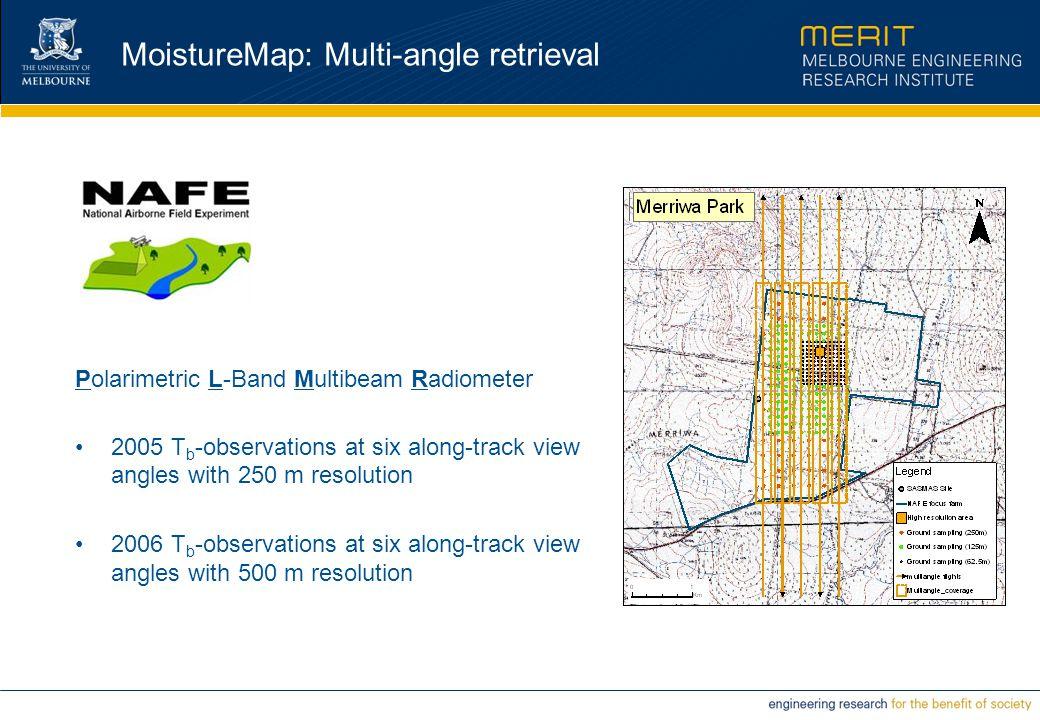 MoistureMap: Multi-angle retrieval Polarimetric L-Band Multibeam Radiometer 2005 T b -observations at six along-track view angles with 250 m resolutio
