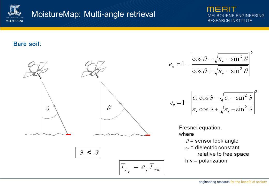 MoistureMap: Multi-angle retrieval Bare soil: Fresnel equation, where = sensor look angle  r = dielectric constant relative to free space h,v = polarization