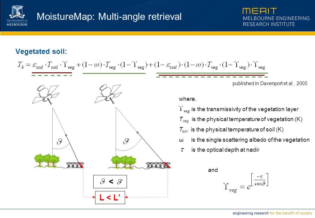 MoistureMap: Multi-angle retrieval Vegetated soil: L < L' < where, is the transmissivity of the vegetation layer T veg is the physical temperature of