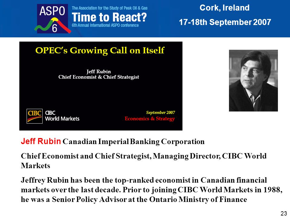 23 Jeff Rubin Canadian Imperial Banking Corporation Chief Economist and Chief Strategist, Managing Director, CIBC World Markets Jeffrey Rubin has been the top-ranked economist in Canadian financial markets over the last decade.