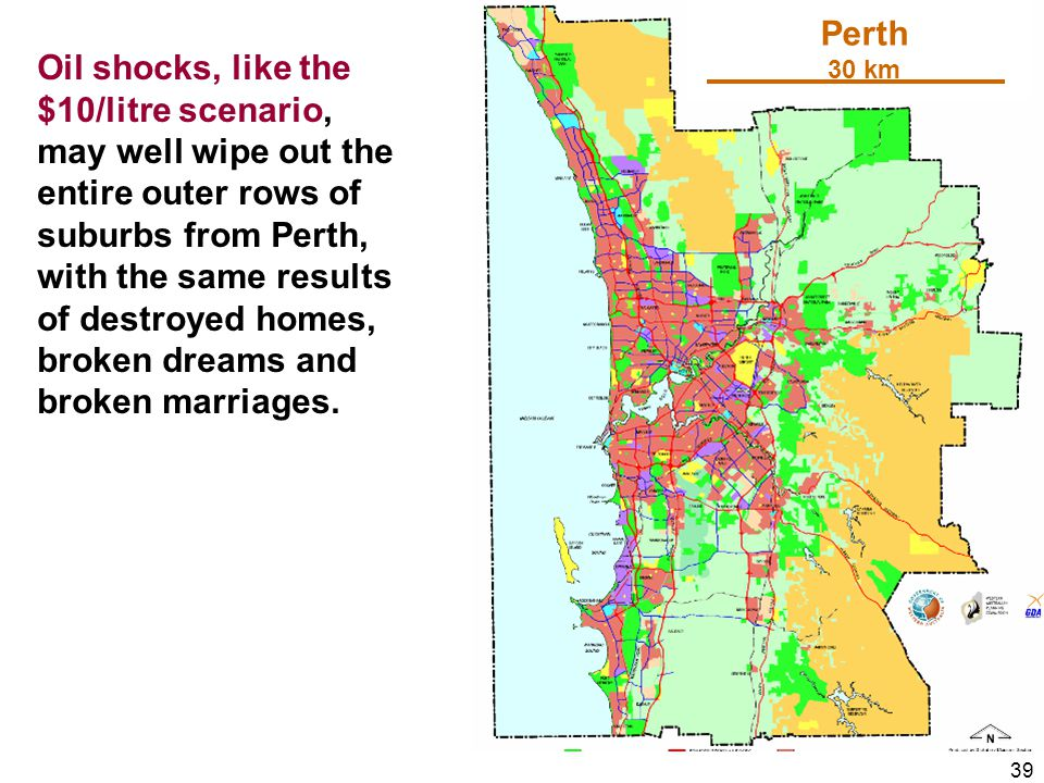 39 Oil shocks, like the $10/litre scenario, may well wipe out the entire outer rows of suburbs from Perth, with the same results of destroyed homes, broken dreams and broken marriages.