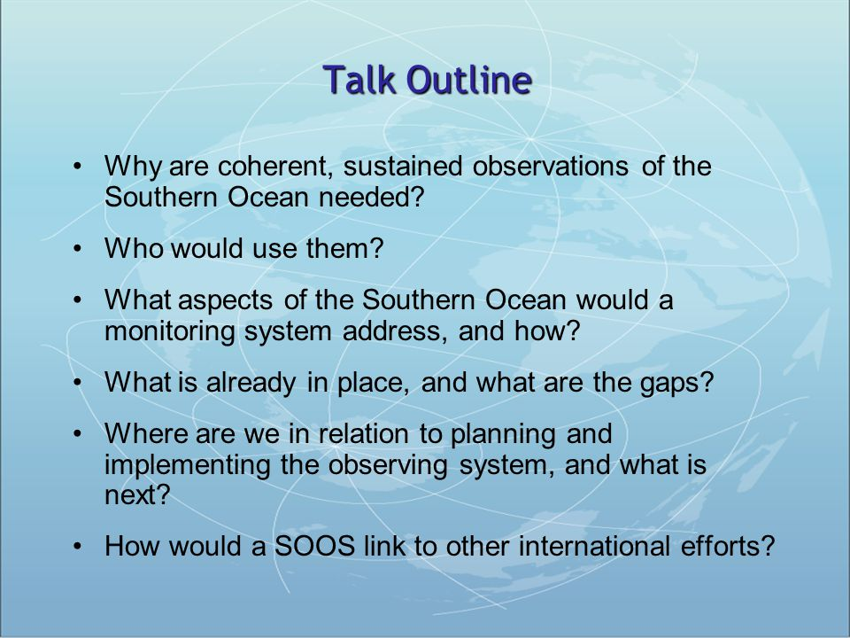 Talk Outline Why are coherent, sustained observations of the Southern Ocean needed? Who would use them? What aspects of the Southern Ocean would a mon