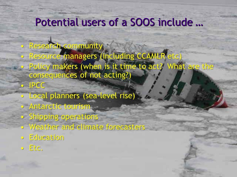 Potential users of a SOOS include … Research communityResearch community Resource managers (including CCAMLR etc)Resource managers (including CCAMLR e