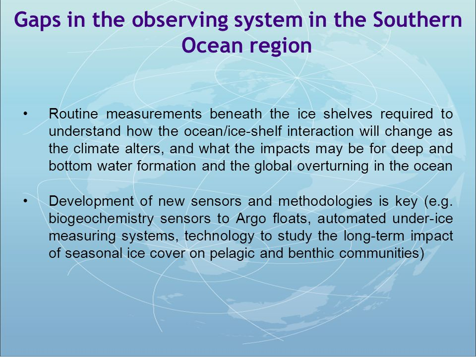 Gaps in the observing system in the Southern Ocean region Routine measurements beneath the ice shelves required to understand how the ocean/ice-shelf