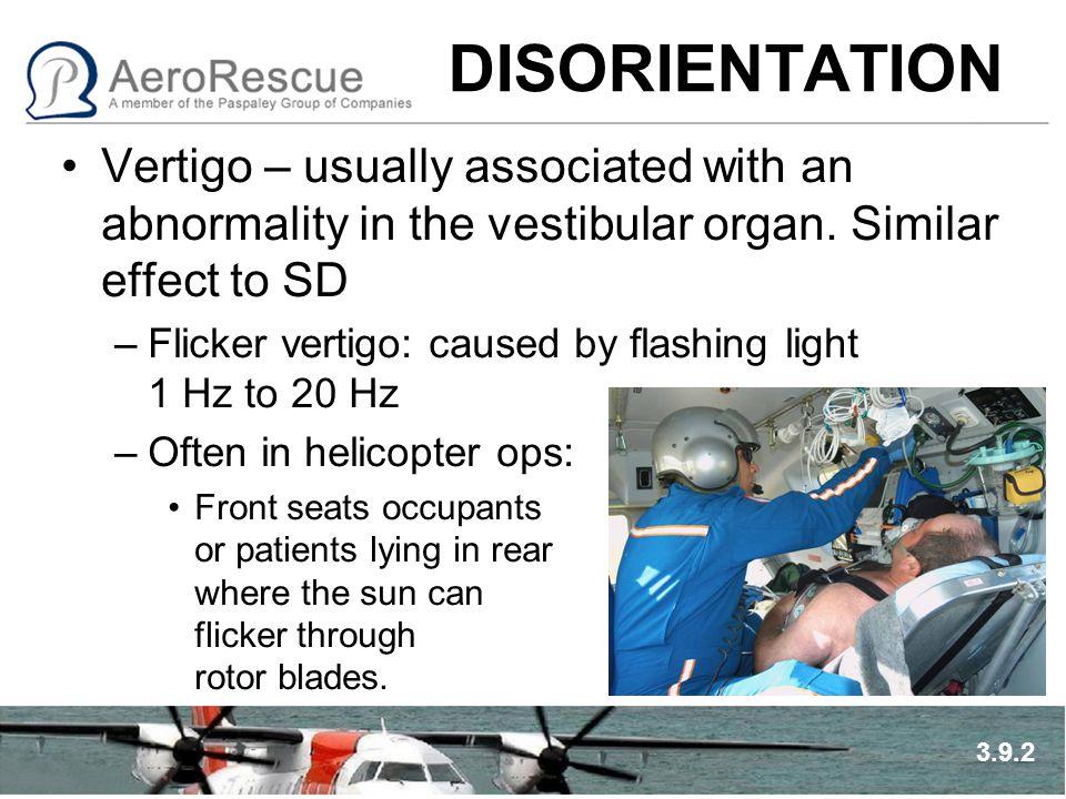 DISORIENTATION Vertigo – usually associated with an abnormality in the vestibular organ.
