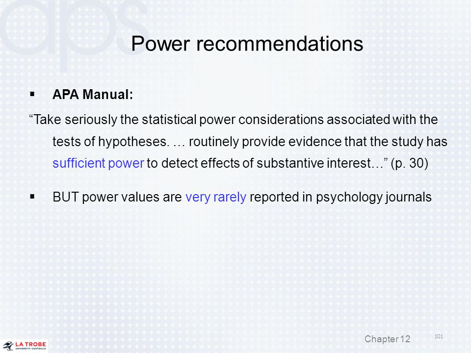 "Power recommendations  APA Manual: ""Take seriously the statistical power considerations associated with the tests of hypotheses. … routinely provide"