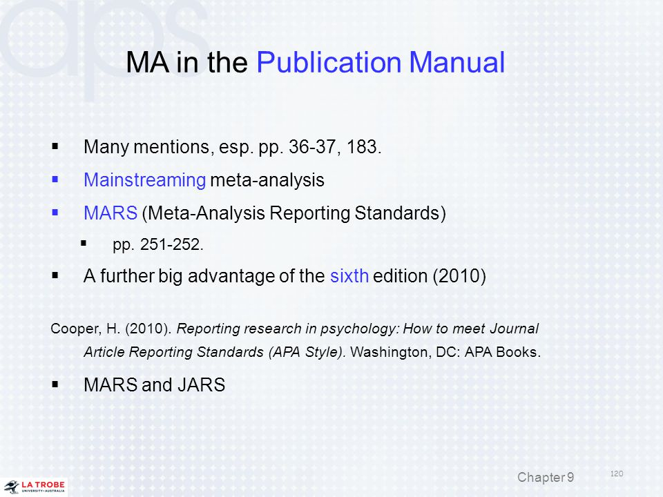 MA in the Publication Manual  Many mentions, esp. pp. 36-37, 183.  Mainstreaming meta-analysis  MARS (Meta-Analysis Reporting Standards)  pp. 251-