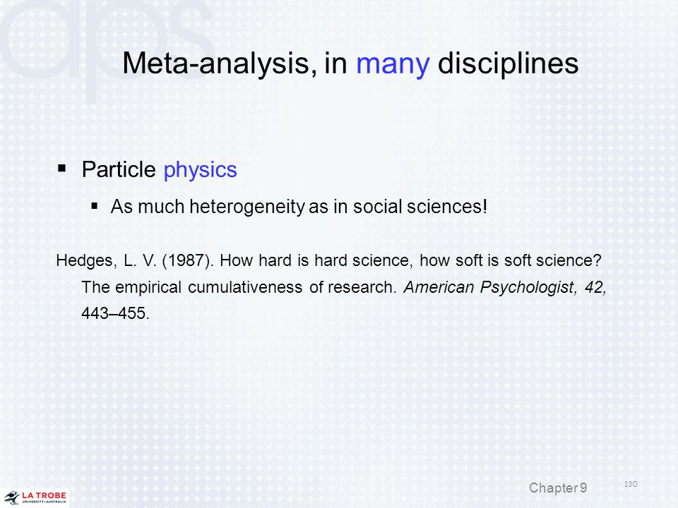 Meta-analysis, in many disciplines  Particle physics  As much heterogeneity as in social sciences! Hedges, L. V. (1987). How hard is hard science, h