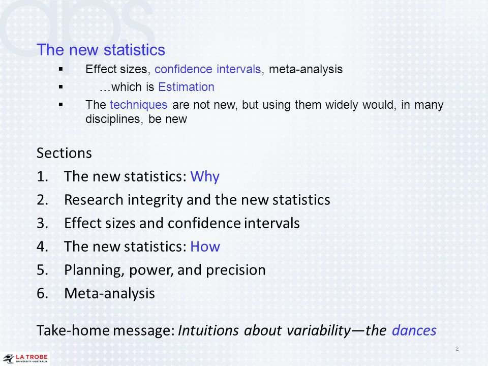 The new statistics  Effect sizes, confidence intervals, meta-analysis  …which is Estimation  The techniques are not new, but using them widely woul