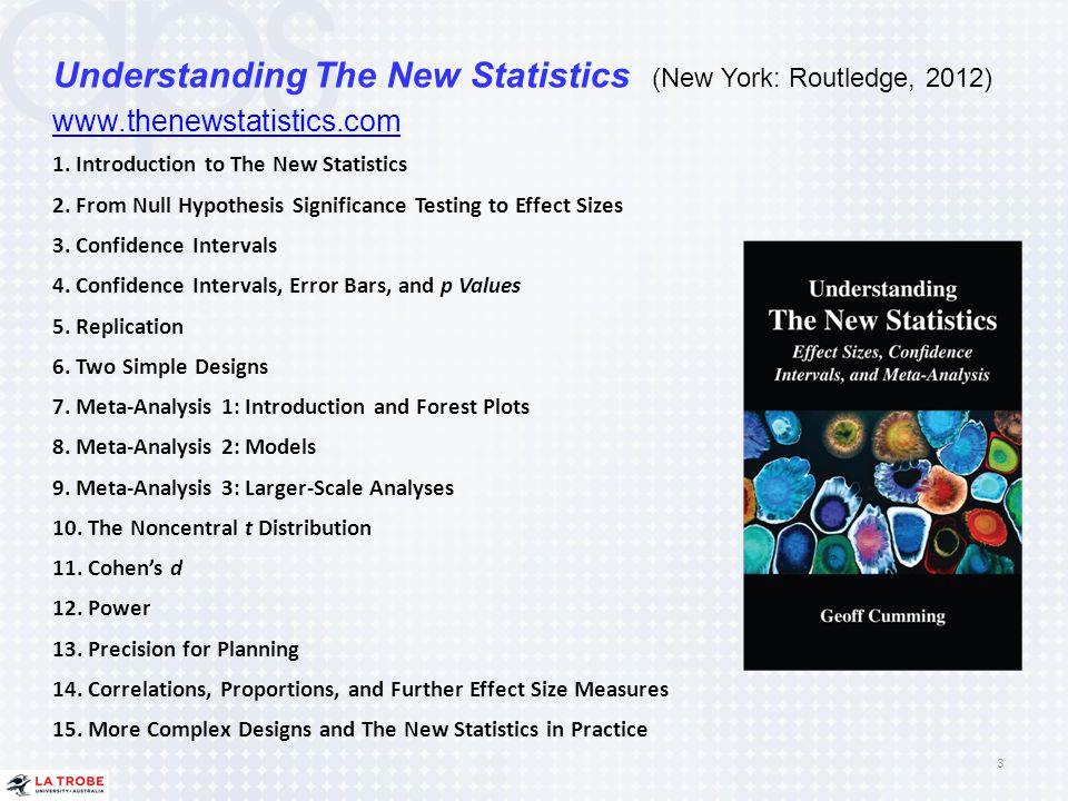 Understanding The New Statistics (New York: Routledge, 2012) www.thenewstatistics.com 1. Introduction to The New Statistics 2. From Null Hypothesis Si