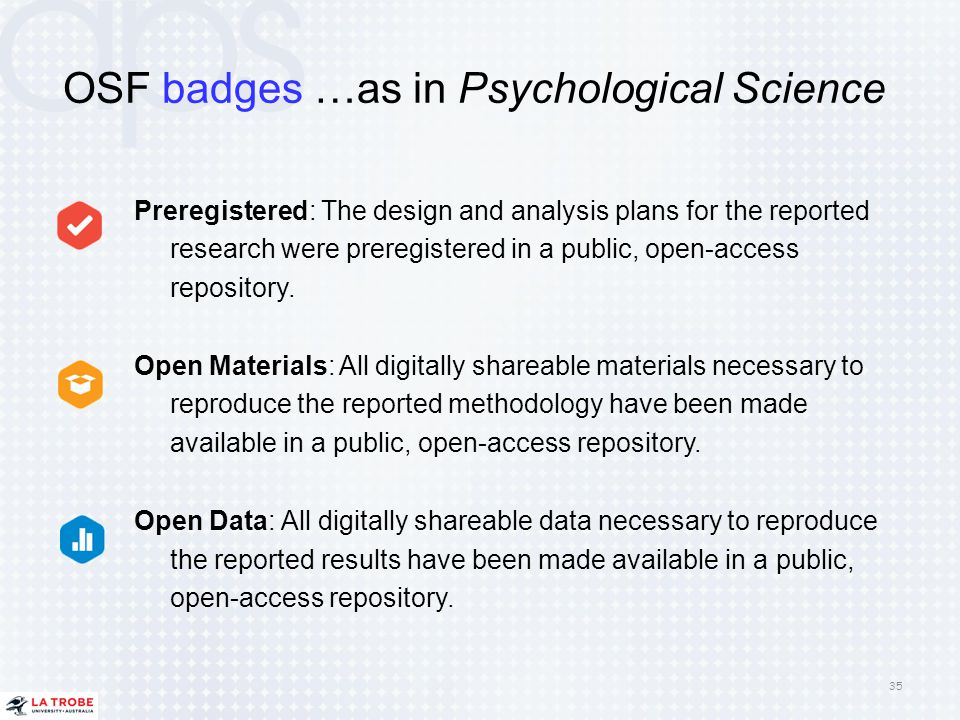 OSF badges …as in Psychological Science Preregistered: The design and analysis plans for the reported research were preregistered in a public, open-ac