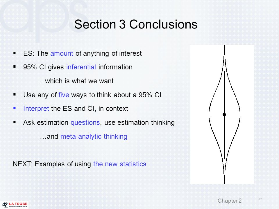 Section 3 Conclusions  ES: The amount of anything of interest  95% CI gives inferential information …which is what we want  Use any of five ways to